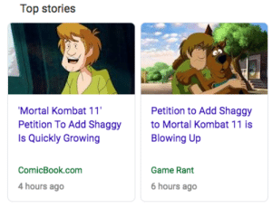 Mortal Kombat, Tumblr, and Blog: Top stories  Mortal Kombat 11  Petition To Add Shaggy  Is Quickly Growing  Petition to Add Shaggy  to Mortal Kombat 11 is  Blowing Up  ComicBook.com  Game Rant  4 hours ago  6 hours ago mk-white-lotus:I've got questions…