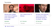 Google, Mood, and News: Top stories  The 13 Most Iconic TV Brookyln witch planning  Witches  Witches plan multiple  mass hexes of Supreme  Court Justice Brett  Kavanaugh  Mashable  8 hours ago  to put a hex on Brett  Kavanaugh will go on  Fox News - NY Daily.  NY Daily News  8 hours ago  io9 - Gizmodo  1 day ago  More for witches memesandmagik:  This is what pops up when you google 'witches' rn and its the biggest mood of 2018