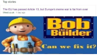 Article 13: Top stories  The EU has passed Article 13, but Europe's meme war is far from over  Wired.co.uk 1 day ago  Biilder  the-  Can we fix it? Article 13