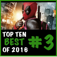 TOP 10 BEST 2016 3 Deadpool At the start of 2016 we all fell in love with Deadpool. Ryan Reynolds portrayal is unforgettable. The action is directed to perfection. The story is simple but hits the mark. And the humour is non stop. I had a lot of fun with this movie.: TOP TEN  BEST  OF 2016 TOP 10 BEST 2016 3 Deadpool At the start of 2016 we all fell in love with Deadpool. Ryan Reynolds portrayal is unforgettable. The action is directed to perfection. The story is simple but hits the mark. And the humour is non stop. I had a lot of fun with this movie.