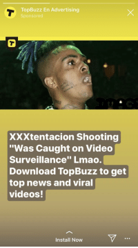 """Lmao, News, and Videos: TopBuzz En Advertising  Sponsored  XXXtentacion Shooting  """"Was Caught on Video  Surveillance"""" Lmao.  Download TopBuzz to get  top news and viral  videos!  Install Now me_irl"""