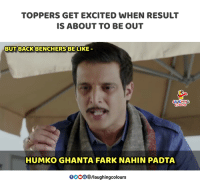 Get Excited: TOPPERS GET EXCITED WHEN RESULT  IS ABOUT TO BE OUT  BUT BACK BENCHERS BE LIKE  AUGHING  HUMKO GHANTA FARK NAHIN PADTA  0OOO/laughingcolours