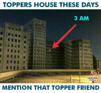 House, Indianpeoplefacebook, and Friend: TOPPERS HOUSE THESE DAYS  3 AM  LAUGHING  MENTION THAT TOPPER FRIEND