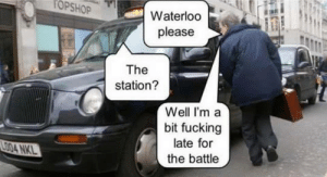 Fucking, Time, and Waterloo: TOPSHO  Waterloo  please  The  station?  Well I'ma  bit fucking  late for  the battle This gets me every time I see it