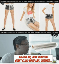 Memes, Steam, and Giant: Topshop just released this pair of jeans made out of see through, transparent plastic.  The item costs USD100 (RM433) and has been marked sold out in their US store  AHGIRLAH JUST WEAR THE  GIANT CLING WRAPLAHL CHEAPER. Imagine wearing that in Malaysian weather, confirm can see sweat and steam inside... HAHAHA