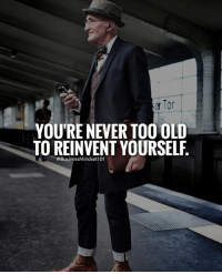 Memes, 🤖, and Tor: Tor  YOU'RE NEVER TOO OLD  TO REINVENT YOURSELF  @BusinessMindset101 This guy didn't let age stop him from looking his best, nor should it stop you from looking or being your best! @theclassygentleman
