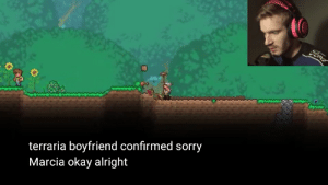 Sorry, Okay, and Boyfriend: Tore  terraria boyfriend confirmed sorry  Marcia okay alright If only he knew whats in store for Connor