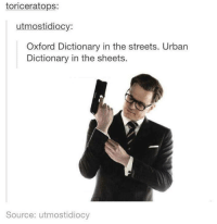 Urban Dictionary: toriceratops:  utmostidiocy:  Oxford Dictionary in the streets. Urban  Dictionary in the sheets.  Source: utmostidiocy