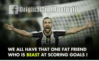 Tag That Friend xD: toriginalTrollFootball  WE ALL HAVE THAT ONE FAT FRIEND  WHO IS BEAST  AT SCORING GOALS Tag That Friend xD