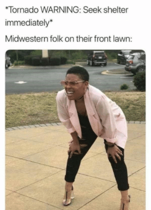 30 Buttery Memes About The Midwest That Are Completely Spot On - CheezCake - Parenting | Relationships | Food | Lifestyle: Tornado WARNING: Seek shelter  immediately*  Midwestern folk on their front lawn: 30 Buttery Memes About The Midwest That Are Completely Spot On - CheezCake - Parenting | Relationships | Food | Lifestyle