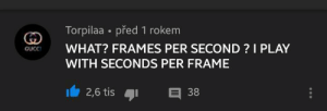 me_irl: Torpilaa • před 1 rokem  WHAT? FRAMES PER SECOND ? I PLAY  GUCCI  WITH SECONDS PER FRAME  E 38  2,6 tis me_irl