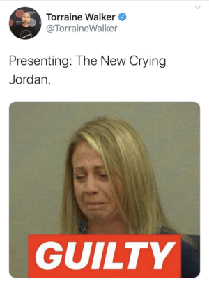 😭 your tears are PED's for my soul 😭: Torraine Walker  @TorraineWalker  Context Media  Presenting: The New Crying  Jordan  GUILTY 😭 your tears are PED's for my soul 😭