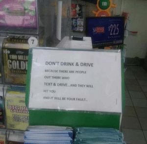 Do not drink and drive!: tot  HUY  drct  uTexa  THOUSAND  TREASU  $100 MILLIO  GOLD  DON'T DRINK & DRIVE  BECAUSE THERE ARE PEOPLE  OUT THERE WHO  TEXT & DRIVE...AND THEY WILL  HIT YOU  AND IT WILL BE YOUR FAULT..  REASUR  1000000 TO  CASHWo  TOP PR Do not drink and drive!