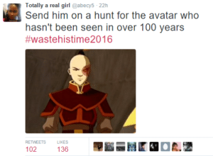 Send Him: Totally a real girl  @abecy5 22h  Send him on a hunt for the avatar who  hasn't been seen in over 100 years  #wastehistime2016  RETWEETS  LIKES  136  102