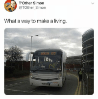 Memes, Living, and 🤖: T'Other Simon  @TOther_Simorn  What a way to make a living  Woking 925  oionol excress Do not follow @memezar if you are easily offended 😂😂