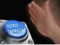 """TOTO  """"AFRICA when someone hands you the aux cord"""