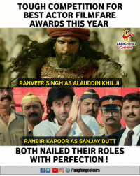 ranveer singh: TOUGH COMPETITION FOR  BEST ACTOR FILMFARE  AWARDS THIS YEAR  LAUGHING  RANVEER SINGH AS ALAUDDIN KHILJI  RANBIR KAPOOR AS SANJAY DUTT  BOTH NAILED THEIR ROLES  WITH PERFECTION!  RAd。回 9 /laughingcolours