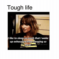 🤣🤣🤣: Tough life  I like to sleep so much that I wake  up  exhausted from sleeping SO  hard  ORIGNALS 🤣🤣🤣