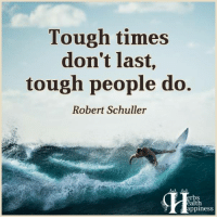Pass it on (y): Tough times  don't last,  tough people do.  Robert Schuller  erbs  ealth  appiness Pass it on (y)