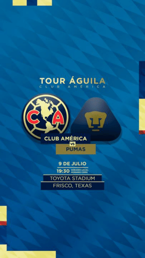 julio: TOUR ÁGUILA  CLUB AMERICA  CLUB AMÉRICA  Vs  PUMAS  9 DE JULIO  HORARO LOCAL  HORARIO COMX  19:30  TOYOTA STADIUM  FRISCO, TEXAS