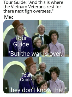 """Sarge!: Tour Guide: """"And this is where  the Vietnam Veterans rest for  there next figh overseas.""""  Me:  Tour  Guide  """"But the war is over  Tour  Guide  """"They don't know that""""  II Sarge!"""