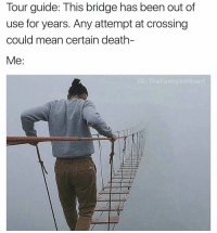 Lmaoo 😂😂😂😂😂😂 🔥 Follow Us 👉 @latinoswithattitude 🔥 latinosbelike latinasbelike latinoproblems mexicansbelike mexican mexicanproblems hispanicsbelike hispanic hispanicproblems latina latinas latino latinos hispanicsbelike @thefunnyintrovert: Tour guide: This bridge has been out of  use for years. Any attempt at crossing  could mean certain death-  Me  IG: The Funny Introve Lmaoo 😂😂😂😂😂😂 🔥 Follow Us 👉 @latinoswithattitude 🔥 latinosbelike latinasbelike latinoproblems mexicansbelike mexican mexicanproblems hispanicsbelike hispanic hispanicproblems latina latinas latino latinos hispanicsbelike @thefunnyintrovert