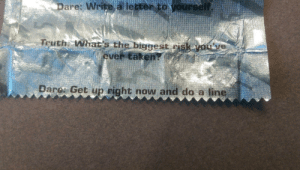 These 5 Gum dares are getting pretty intense: Touth Wiats theb  Dare: Get up right now and do a line These 5 Gum dares are getting pretty intense