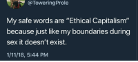 "Safe Words: @ToweringProle  My safe words are ""Ethical Capitalism""  because just like my boundaries during  sex it doesn't exist.  1/11/18, 5:44 PM"