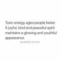 "Energy, Memes, and Spirit: Toxic energy ages people faster.  A joyful, kind and peaceful spirit  maintains a glowing and youthful  appearance.  ⓐQWORLDSTAR ""Keep your energy clear of negativity..."" 💯 @QWorldstar https://t.co/4YheOptNP0"