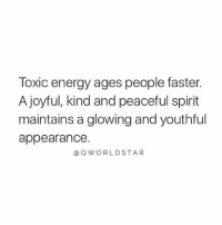 "Energy, Memes, and Wshh: Toxic energy ages people faster.  A joyful, kind and peaceful spirit  maintains a glowing and youthful  appearance.  @QWORLDSTAR ""Keep your energy clear of negativity..."" 💯 @QWorldstar PositiveVibes WSHH"