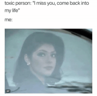 """toxic person: """"I miss you, come back into  my life""""  me:  #  6  GIF"""