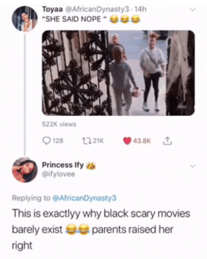 Dank, Memes, and Movies: Toyaa @AfricanDynasty3-14h  SHE SAID NOPE  522K views  9128 t21 43.8K  Princess Ify  @ifylovee  Replying to @AfricanDynasty3  This is exactlyy why black scary movies  barely existparents raised her  right Not today Mr Myers by O-shi MORE MEMES