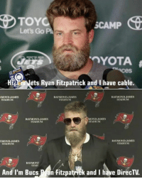 Nfl, Ryan Fitzpatrick, and DirecTV: TOYC  Let's Go Pa  SCAMP  HNets Ryan Fitzpatrick and I have cable.  MOND JAMES  STADIUM  RAYMOND JAMIES  STADIUM  RAYMOND JAMES  STADIUM  RAYMOND JAMES  STADIUM  MOND JAMES  STADIUM  YMOND JAMES  RAYMOND JAMES  STADIUM  STADIUM  RAYMONT  STAD  And I'm Bucs an Fitzpatrick and I have DirecTV.  fitzpatrik and I have DirecTV 💯