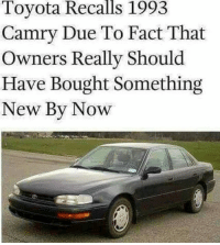 Memes, Toyota, and 🤖: Toyota Recalls 1993  Camry  Due To Fact That  Owners Really Should  Have Bought Something  New By Now WordOnDaStreet
