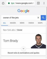 Google, Memes, and New York: tps://www.google.com/ 2  Google  owner of the jets  ALL IMAGES NEWS VIDEOS MAPS  New York Jets  Owner  Tom Brady  Recent wins & nominations and quotes Go try it it's real