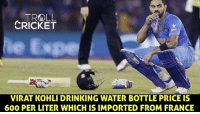 OMG 😱: TR&DLL  CRICKET  VIRAT KOHLI DRINKING WATER BOTTLE PRICE IS  600 PER LITER WHICHIS IMPORTED FROM FRANCE OMG 😱