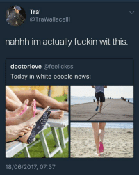 <p>What are those? No&hellip; really what the fuck are those? (via /r/BlackPeopleTwitter)</p>: Tra  @TraWallacelll  nahhh im actually fuckin wit this.  doctorlove @feelickss  Today in white people news:  18/06/2017, 07:37 <p>What are those? No&hellip; really what the fuck are those? (via /r/BlackPeopleTwitter)</p>