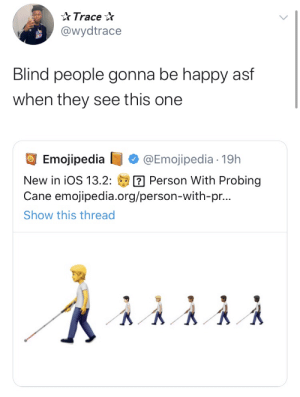 Apple is stepping up their game: Trace  @wydtrace  Blind people gonna be happy asf  when they see this one  Emojipedia  @Emojipedia 19h  Person With Probing  Cane emojipedia.org/person-with-pr...  New in iOS 13.2:  Show this thread Apple is stepping up their game
