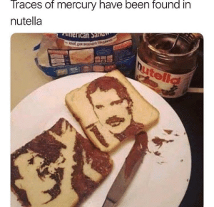 Mercury, Nutella, and Been: Traces of mercury have been found in  nutella Oh snap not mercury.