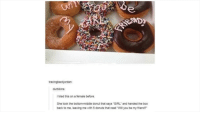"""Tumblr, Donuts, and Girl: tracingbackjordan:  durbikins  ltried this on a female before  She took the bottom-middle donut that says """"GIRL and handed the box  back to me, leaving me with 5 donuts that read """"Will you be my friend?"""