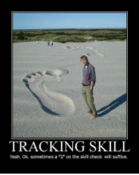 "Memes, Yeah Ok, and 🤖: TRACKING SKILL  Yeah, Ok, sometimes a ""2"" on the skill check will suffice. No worries Mr. Scout. I'll take it from here.  - Leopold the Just"