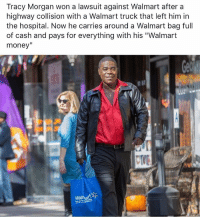 "Money, Mood, and Tracy Morgan: Tracy Morgan won a lawsuit against Walmart after a  highway collision with a Walmart truck that left him in  the hospital. Now he carries around a Walmart bag full  of cash and pays for everything with his ""Walmart  money""  Walmart duwhatgsimsdutu:  Lets not forget his friend died…  Well that brought the mood down real fast."
