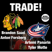 Blackhawks, Chicago, and Memes: TRADE!  NHL  DISCUSSION  GNHL DISCUSSION  Brandon SaadS  Anton Forsberg  Arteni Panarin  Tyler Motte Draft Picks also involved... Columbus Chicago Blackhawks BlueJackets Panarin Saad
