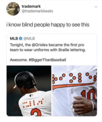Well thats very helpfull: trademark  @trademarkbeats  i know blind people happy to see this  MLB @MLB  Tonight, the @Orioles became the first pro  team to wear uniforms with Braille lettering.  Awesome. Well thats very helpfull