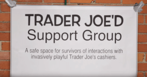 kaptainandy:  the support group we all need: TRADER JOE'D  Support Group  A safe space for survivors of interactions with  invasively playful Trader Joe's cashiers. kaptainandy:  the support group we all need