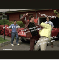 Whole Foods, Dank Memes, and Trader Joes: Trader Joe's  Whole Foods  eople who go to  Farmers Market  0  People who go to  Vi  grocery stores  @campgoodboy @campgoodboy