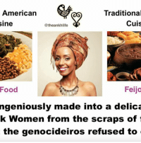 Follow 👉 @theankhlife americanafrican afrobrasilian afrobrasil feijoada soulfood Africanculture BlackCulture AfricanaWomanism BlackWomen AfricanWomen: Traditional  American  Cuis  Sine  @theankhlife  Feijo  Food  ingeniously made into a delica  k Women from the scraps of  the genocideiros refused to Follow 👉 @theankhlife americanafrican afrobrasilian afrobrasil feijoada soulfood Africanculture BlackCulture AfricanaWomanism BlackWomen AfricanWomen
