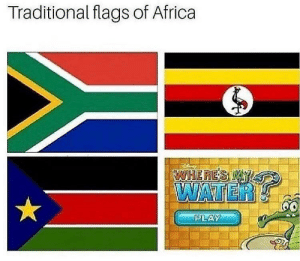 Africa, Dank, and Memes: Traditional flags of Africa  WHERES MY  WATER  60  PLAY Where is it? by Venomliker FOLLOW 4 MORE MEMES.