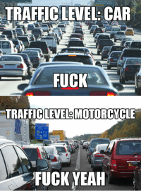 Am I the only one who LIKES traffic?: TRAFFIC LEVEL CAR  FUCK  TRAFFICLETEL8 MOTORCYCLE  FUCK YEAH Am I the only one who LIKES traffic?