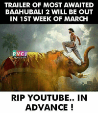 Memes, 🤖, and Baahubali: TRAILER OF MOST AWAITED  BAAHUBALI 2 WILL BE OUT  IN 1 ST WEEK OF MARCH  VC J  WWW, RV CJ.COM  RIP YOUTUBE.. IN  ADVANCE! Can't wait..😍😍 rvcjinsta
